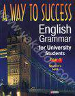 A way to Success. English Grammar for University Students. Year 1. Students book