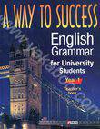 A way to Success. English Grammar for University Students. Year 1. Teacher's boo