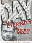Day and eternity of James Mace