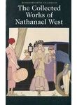 The Collected Works of Nathanael West