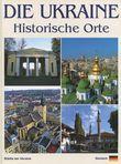 Die Ukraine. Historische Orte