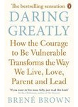 Daring Greatly. How the Courage to be Vulnerable Transforms the Way We Live, Lov